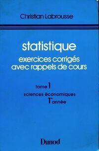 Statistique exercices corrigés avec rappels de cours Tome I : Sciences économiques 1ère année - Christian Labrousse - Livre