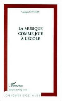 La musique comme joie a l'école - Georges Snyders - Livre