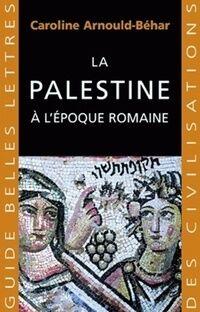 La Palestine à l'époque romaine - Caroline Arnould-béhar - Livre