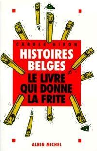 Histoires belges, le livre qui donne la frite - Carole Giron - Livre