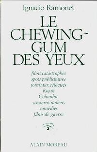 Le chewing gum des yeux - Ignacio Ramonet - Livre