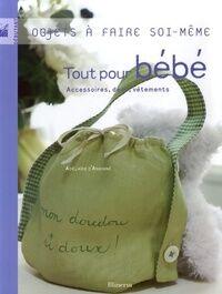 Tout pour bébé. Accessoires, déco, vêtements - Adélaïde D'Andigné - Livre