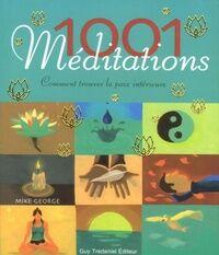 1001 méditations. Comment trouver la paix intérieure - Mike George - Livre
