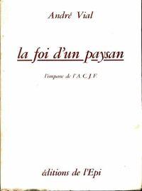La foi d'un paysan - André Vial - Livre