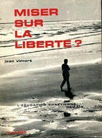 Miser sur la liberté ? - Jean Vimort - Livre