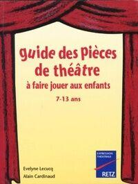 Guide des pièces de théâtre à faire jouer aux enfants 7-13 ans - Alain Lecucq - Livre