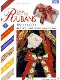 Créez avec des rubans les rubans. Fêtes, décors, cadeaux - Cendrine Jacquet - Livre