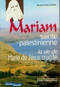 Mariam sainte palestinienne ou la vie de Marie de Jésus crucifié - Pierre Estrate - Livre