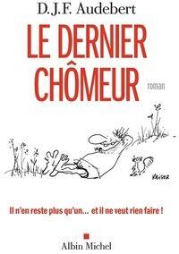 Le dernier chômeur - D.J.F. Audebert - Livre