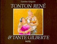 Tonton René & tante Gilberte - Caroline Grégoire - Livre