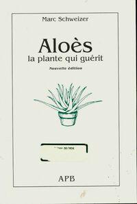 Aloès. La plante qui guérit - Marc Schweizer - Livre
