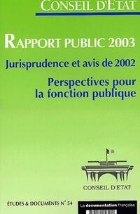 Conseil d'Etat rapport public 2003. Jurisprudence et avis de 2002. Perspectives pour la fonction publique - Conseil d'Etat - Livre