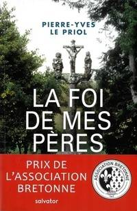 La foi de mes pères - Pierre-Yves Le Priol - Livre
