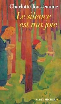 Le silence est ma joie - Charlotte Jousseaume - Livre