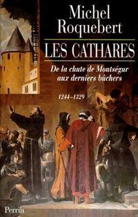 Les cathares. De la chute de Montségur aux derniers bûchers (1244-1329) - Michel Roquebert - Livre