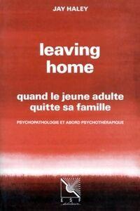 Leaving home. Quand le jeune adulte quitte sa famille psychopathologie et abord psychothérapique - Jay Haley - Livre