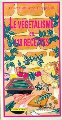 Le végétalisme en 118 recettes - Lionel Clergeaud - Livre