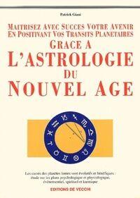 Maîtrisez avec succès votre avenir en positivant vos transits planétaires grâce à l'astrologie du nouvel age - Patrick Giani - Livre