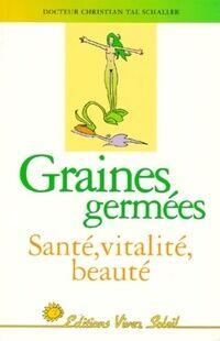 Graines germées. Santé, vitalité, beauté - Dr. Christian Tal Schaller - Livre