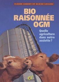 Bio raisonnée OGM.: Quelle agriculture dans notre assiette ? - Claude Aubert - Livre
