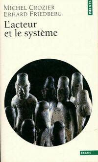 L'acteur et le système - Michel Crozier - Livre