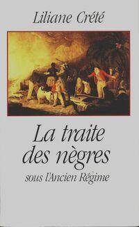 La traite des nègres sous l'ancien régime - Liliane Creté - Livre