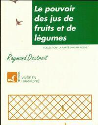 Le pouvoir des jus de fruits et de légumes - Raymond Dextreit - Livre