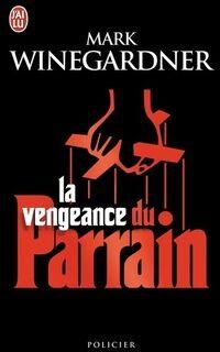 La vengeance du parrain - Mark Winegardner - Livre
