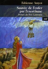 Sauvée de l'enfer par l'exorcisme. Témoignage - Fabienne Amyot - Livre