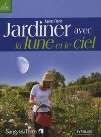 Jardiner avec la lune et le ciel - Xavier Florin - Livre