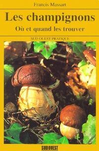 Les champignons. Où et quand les trouver ? - Francis Massart - Livre