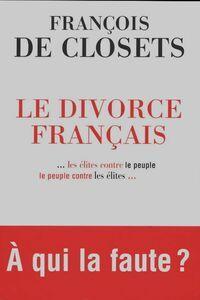 Le divorce français... Les élites contre le peuple le peuple contre les élites - François De Closets - Livre