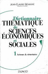 Dictionnaire thématique de sciences économiques et sociales Tome I - Jean-Claude Gehanne - Livre