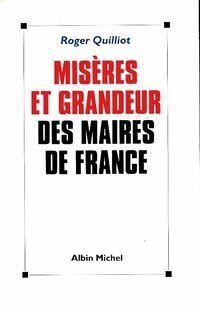Misères et grandeur des maires de France - Roger Quilliot - Livre