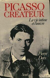 Picasso créateur. La vie intime et l'oeuvre - Pierre Daix - Livre