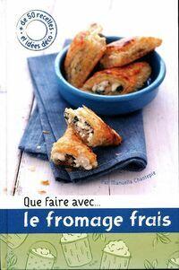Que faire avec ... Le fromage frais - Manuella Chantepie - Livre