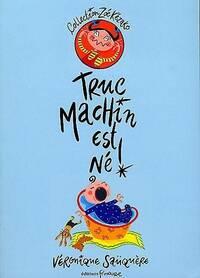 Truc machin est né ! - Véronique Sauquère - Livre