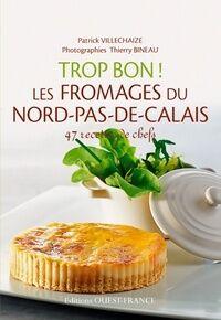 Trop bon ! Les fromages du nord pas de calais - Patrick Villechaize - Livre