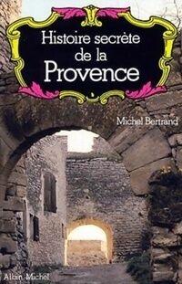 Histoire secrète de la Provence - Michel Bertrand - Livre