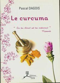 Le curcuma - Pascal Dagois - Livre