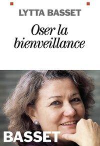 Oser la bienveillance - Lytta Basset - Livre