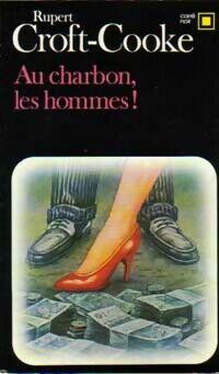 Au charbon, les hommes ! - Rupert Croft-Cooke - Livre