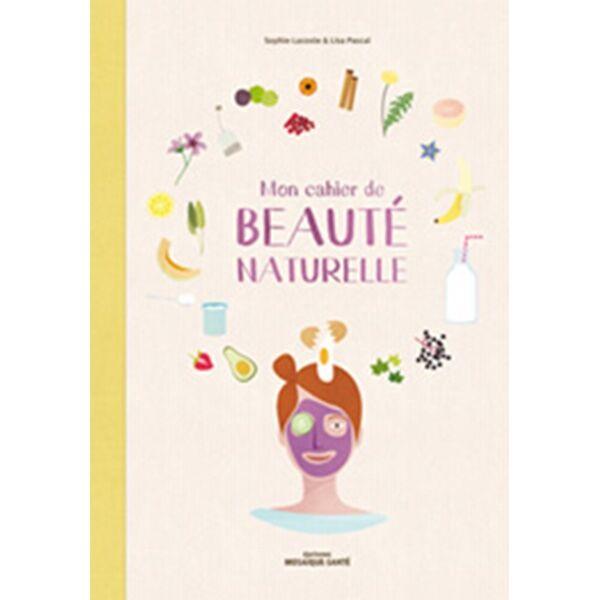 Rebelle Santé Mon Cahier de beauté naturelle