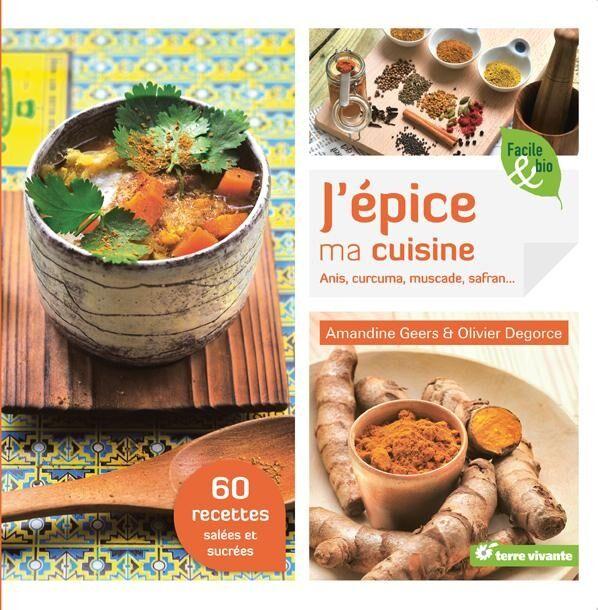 Essentielbio J'épice ma cuisine  Anis, curcuma, muscade, safran - 120 pages -...