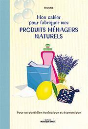 Rebelle Santé Mon cahier pour fabriquer mes produits ménagers naturels