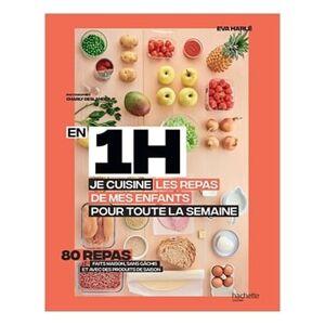Hachette pratique Livre En 1 h je cuisine les repas de mes enfants pour toute la semaine Hachette pratique - Publicité