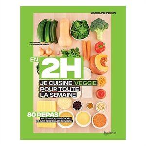Hachette pratique Livre En 2 h je cuisine veggie pour toute la semaine Hachette pratique - Publicité