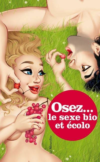 La Musardine Osez... le sexe bio et ecolo