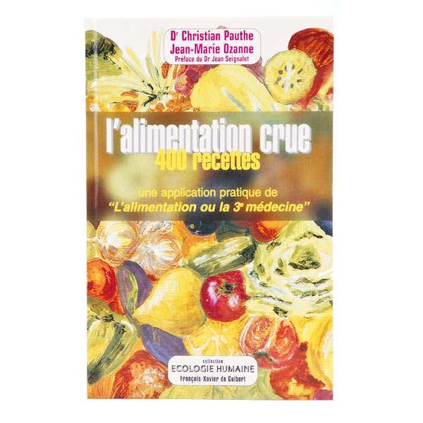 Editions François-Xavier de Guibert L'alimentation crue : 400 recettes de Dr C. Pauthe et J-M. Ozanne - Livre