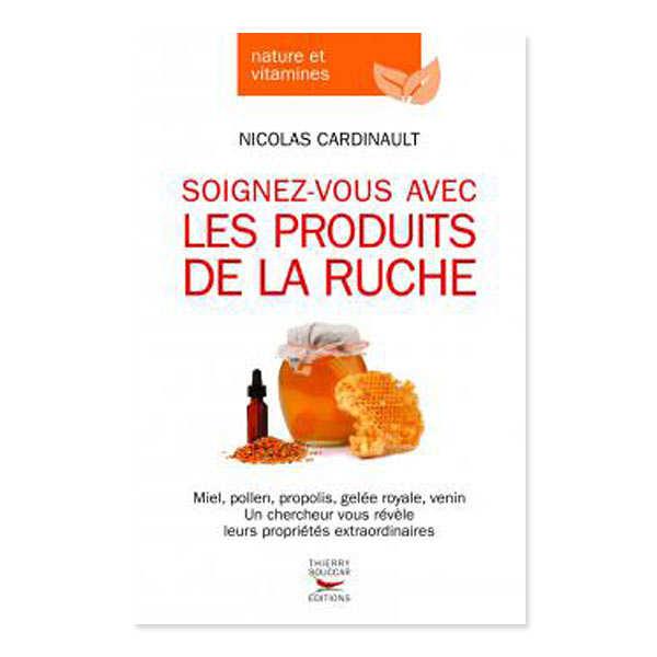 Thierry Souccar Editions Soignez-vous avec les produits de la ruche de Nicolas Cardinault - Livre